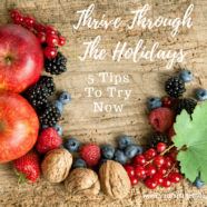 5 Top Tips For Thriving Through The Holidays