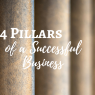 The 4 Pillars Of A Successful Business (and Life)