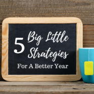 5 Big Little Strategies For A Better Year