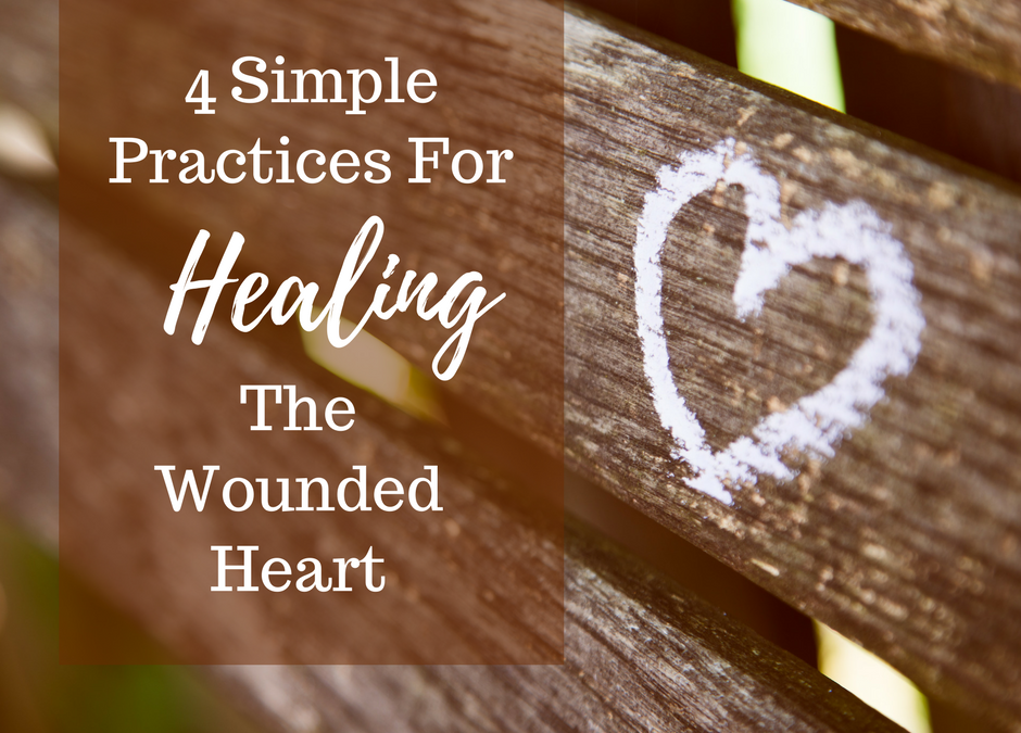 4 Simple Practices For Healing The Wounded Heart