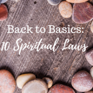 Back To Basics: 10 Spiritual Laws To Remember and Practice